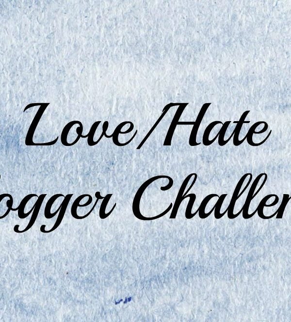 Love/Hate Blogger Challenge